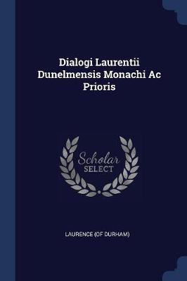 Dialogi Laurentii Dunelmensis Monachi AC Prioris by Laurence (of Durham)
