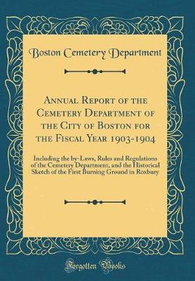 Annual Report of the Cemetery Department of the City of Boston for the Fiscal Year 1903-1904 by Boston Cemetery Department