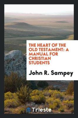 The Heart of the Old Testament by John R Sampey