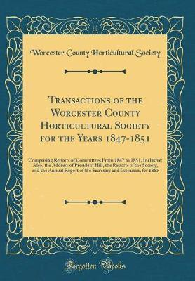 Transactions of the Worcester County Horticultural Society for the Years 1847-1851 by Worcester County Horticultural Society