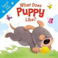 What Does Puppy Like (Touch & Feel) by Igloobooks image
