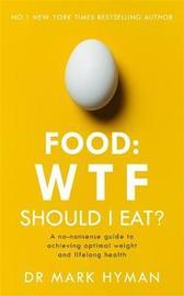 Food: WTF Should I Eat? by Mark Hyman
