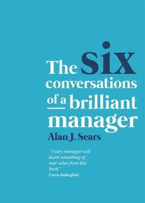 The Six Conversations of a Brilliant Manager by Alan J. Sears