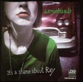 It's A Shame About Ray - Collector's Edition by The Lemonheads
