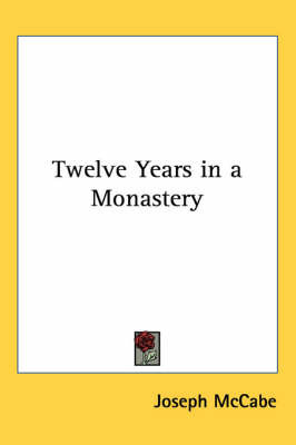 Twelve Years in a Monastery by Joseph McCabe image