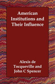 American Institutions and Their Influence by Alexis De Tocqueville image