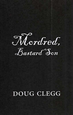 Mordred, Bastard Son by Douglas Clegg