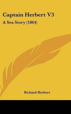 Captain Herbert V3: A Sea Story (1864) by Richard Herbert