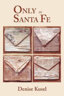 Only in Santa Fe by Denise Kusel