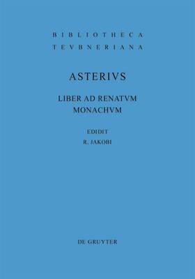 Liber Ad Renatum Monachum by Asterius