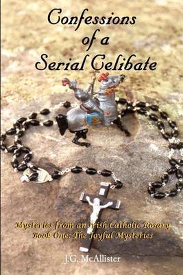 Confessions of a Serial Celibate: Mysteries from an Irish Catholic Rosary Book One: the Joyful Mysteries by J.G. McAllister image