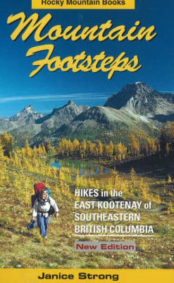 Mountain Footsteps: Hikes in the East Kootenay of Southeastern British Columbia by Janice Strong