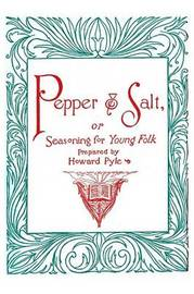 Pepper and Salt, Or, Seasoning for Young Folk by Howard Pyle