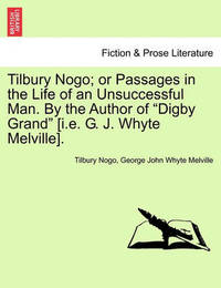 Tilbury Nogo; Or Passages in the Life of an Unsuccessful Man. by the Author of Digby Grand [I.E. G. J. Whyte Melville]. by Tilbury Nogo