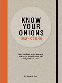 Know Your Onions: Graphic Design by Drew de Soto