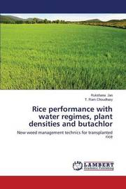 Rice Performance with Water Regimes, Plant Densities and Butachlor by Jan Rukshana