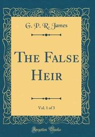 The False Heir, Vol. 1 of 3 (Classic Reprint) by George Payne Rainsford James image