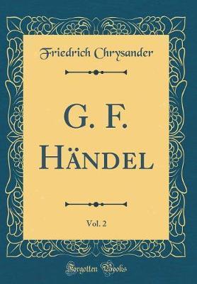 G. F. H�ndel, Vol. 2 (Classic Reprint) by Friedrich Chrysander