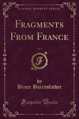 Fragments from France, Vol. 5 (Classic Reprint) by Bruce Bairnsfather