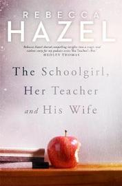 The Schoolgirl, Her Teacher and his Wife by Rebecca Hazel