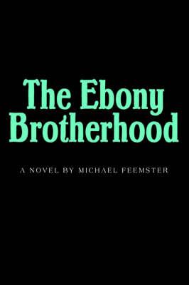 The Ebony Brotherhood by Michael M. Feemster image