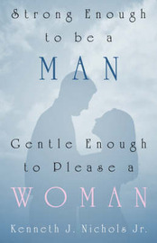Strong Enough to Be a Man, Gentle Enough to Please a Woman image