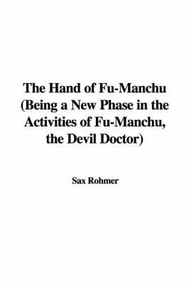 The Hand of Fu-Manchu (Being a New Phase in the Activities of Fu-Manchu, the Devil Doctor) by Sax Rohmer