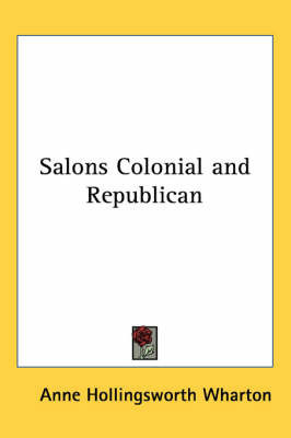Salons Colonial and Republican by Anne Hollingsworth Wharton