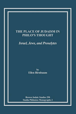 The Place of Judaism in Philo's Thought by Ellen Birnbaum