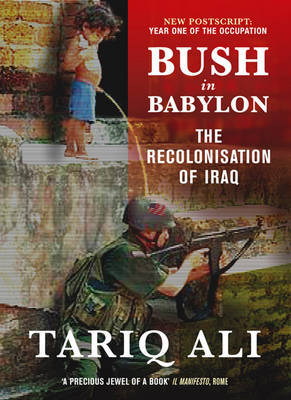 Bush in Babylon by Tariq Ali