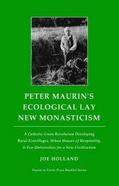 Peter Maurin's Ecological Lay New Monasticism by Joe Holland