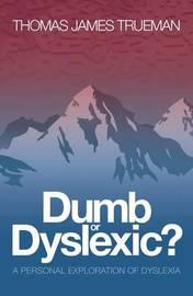 Dumb or Dyslexic? by Thomas James Trueman