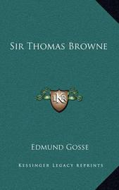 Sir Thomas Browne by Edmund Gosse