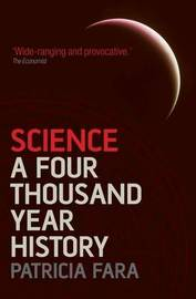 Science: A Four Thousand Year History by Patricia Fara