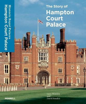 The Story of Hampton Court Palace by Lucy Worsley