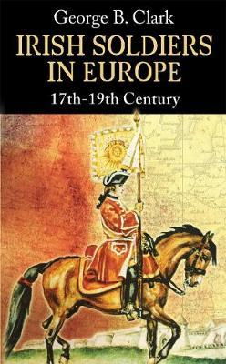 Irish Soldiers in Europe by George B Clark image
