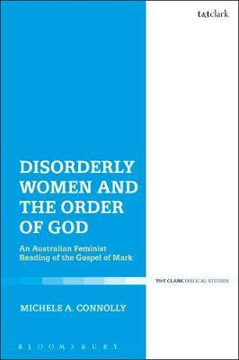 Disorderly Women and the Order of God by Michele A. Connolly