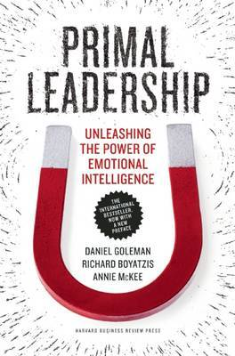 Primal Leadership: Unleashing the Power of Emotional Intelligence by Professor Daniel Goleman, PhD, PhD (Consortium for Research on Emotional Intelligence in Organizations) image