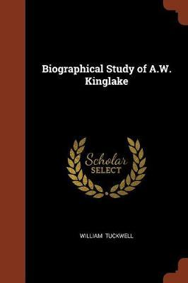 Biographical Study of A.W. Kinglake by William Tuckwell image