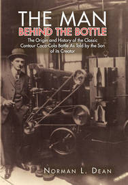The Man Behind the Bottle by Norman L Dean