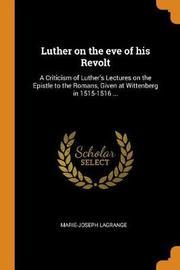 Luther on the Eve of His Revolt by Marie Joseph Lagrange