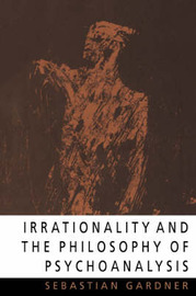 Irrationality and the Philosophy of Psychoanalysis by Sebastian Gardner image