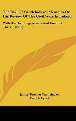 The Earl of Castlehaven's Memoirs or His Review of the Civil Wars in Ireland: With His Own Engagement and Conduct Therein (1815) by James Touchet Castlehaven image