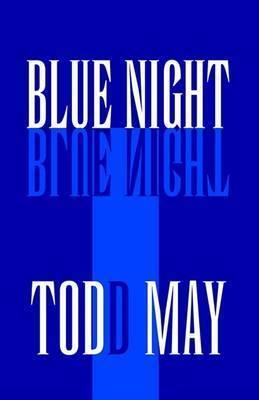 Blue Night by Todd May (Clemson University Clemson University, South Carolina Clemson University, South Carolina Clemson University Clemson University, South Caroli