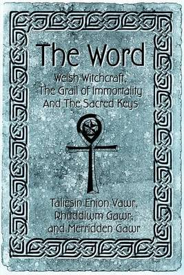 The Word: Welsh Witchcraft, the Grail of Immortality and the Sacred Keys by Camelot Press image