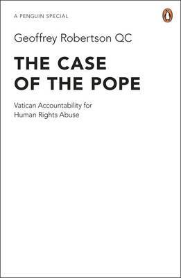 The Case of the Pope: Vatican Accountability for Human Rights Abuse by Geoffrey Robertson, QC