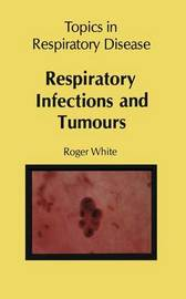 Respiratory Infections and Tumours by R White