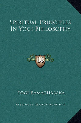 Spiritual Principles in Yogi Philosophy by Yogi Ramacharaka