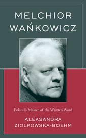 Melchior Wankowicz by Aleksandra Ziolkowska-Boehm