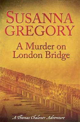 A Murder On London Bridge by Susanna Gregory image